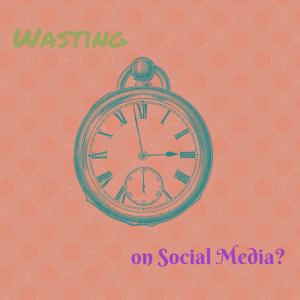 social media - waste time